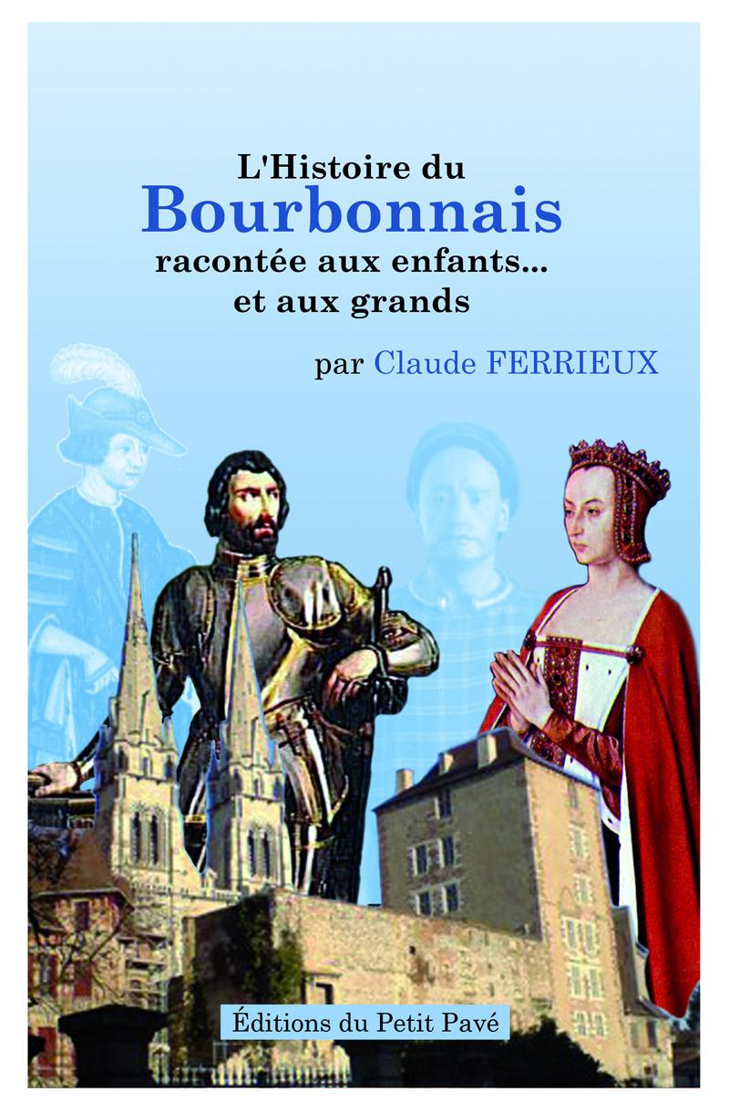 L'Histoire du Bourbonnais racontée aux enfants... et aux grands - Claude Ferrieux