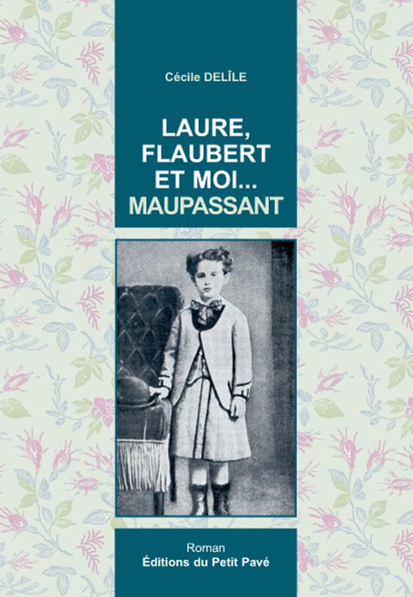 Laure Flaubert Et Moi Maupassant De Cecile Delile L